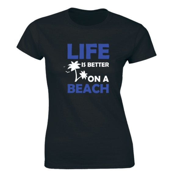 Half It Tops - Life Is Better On A Beach Summer Vacation T-shirt